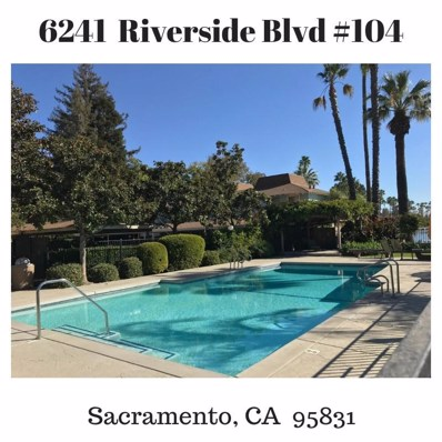 6241 Riverside Boulevard UNIT 104, Sacramento, CA 95831 - MLS#: 18073413